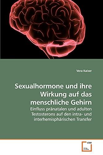 Sexualhormone und ihre Wirkung auf das menschliche Gehirn: Einfluss pränatalen und adulten Testosterons auf den intra- und interhemisphärischen Transfer