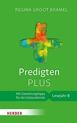 Predigten PLUS: Mit Gestaltungstipps für die Gottesdienste. Lesejahr B