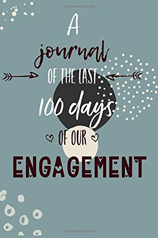 A Journal of the Last 100 Days of Our Engagement: Lined Notebook to Write In, Countdown to Wedding Day Romantic Engagement Gift, Blank Book, 6