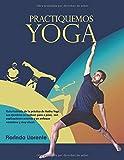 Practiquemos YOGA: Guía ilustrada de la práctica de Hatha