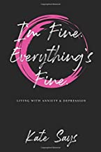 I'm Fine. Everything's Fine.: Living with anxiety & depression.