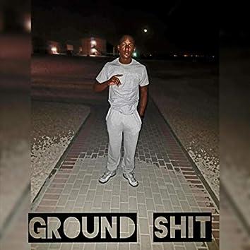 Ground Shit