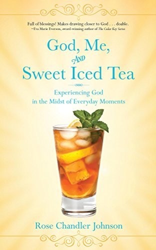 Book: God, Me, and Sweet Iced Tea - Experiencing God in the Midst of Everyday Moments by Rose Chandler Johnson