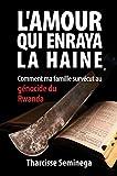 L'amour qui enraya la haine - Comment ma famille survécut au génocide du Rwanda - Format Kindle - 4,99 €
