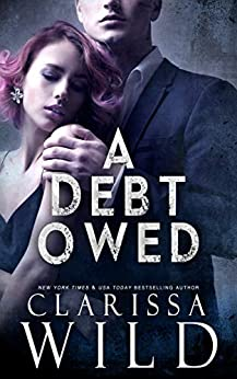 A Debt Owed (A Dark Billionaire Romance) (The Debt Duet Book 1) by [Clarissa Wild]