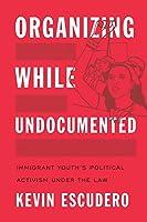 Organizing While Undocumented (Latina/O Sociology)