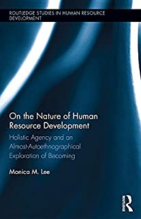 On the Nature of Human Resource Development: Holistic Agency and an Almost-Autoethnographical Exploration of Becoming