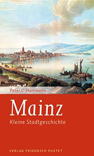 Mainz: Kleine Stadtgeschichte (Kleine Stadtgeschichten)