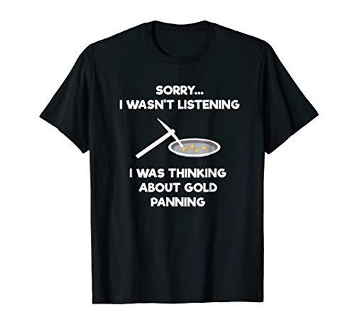 Gold Panning T-Shirt Gift - Funny Miner Panner Listening