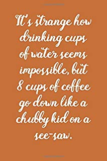 Drinking Cups Of Water: Coffee Book, Coffee Journal, Coffee Logbook, Coffee Notebook, Pour over book, Pour over journal, Pour over log, Pour Over Notebook
