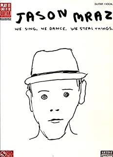 We Sing, We Dance, We Steal Things: Jason Mraz (Play It Like It Is, Guitar, Vocal)