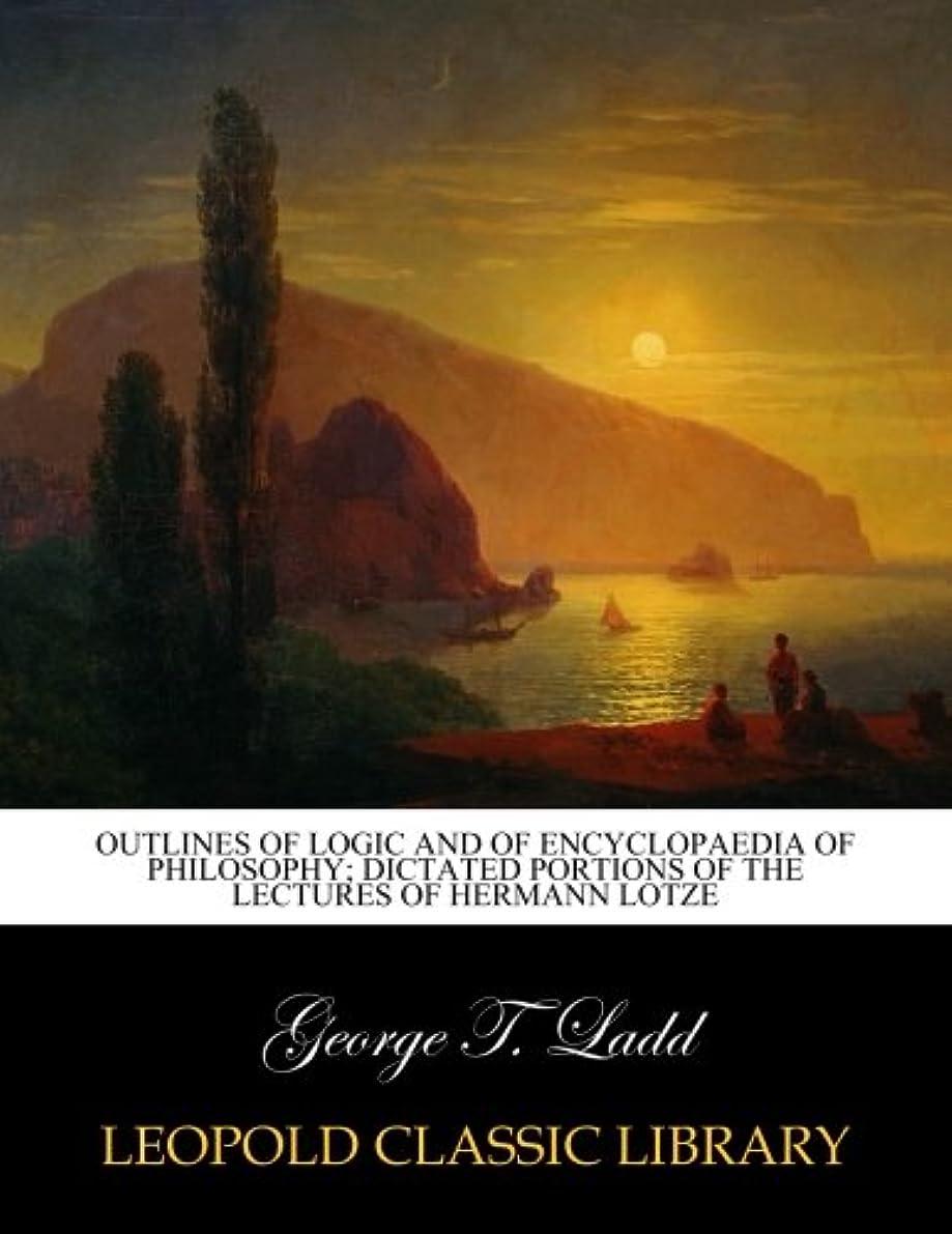 ブース飛行場光Outlines of logic and of Encyclopaedia of philosophy; dictated portions of the lectures of Hermann Lotze