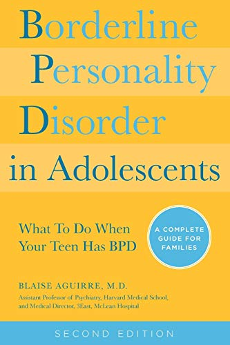 Borderline Personality Disorder in Adolescents, 2nd Edition: What To Do When Your Teen Has BPD: A Complete Guide for Families