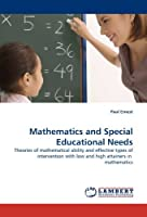 Mathematics and Special Educational Needs: Theories of mathematical ability and effective types of intervention with low and high attainers in mathematics by Paul Ernest(2011-03-21)