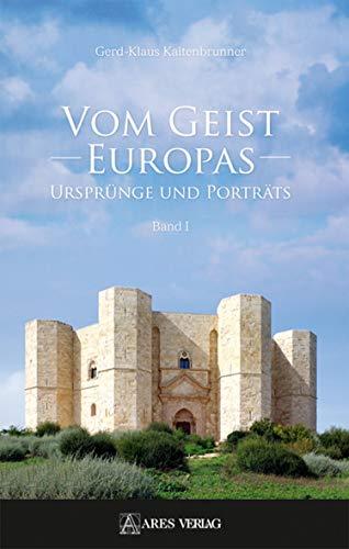 Vom Geist Europas: Ursprünge und Porträts, Band I (German Edition)