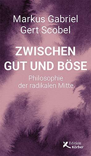 Zwischen Gut und Böse: Philosophie der radikalen Mitte