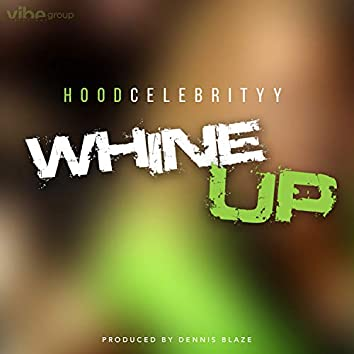 Whine Up (feat. HoodCelebrityy)