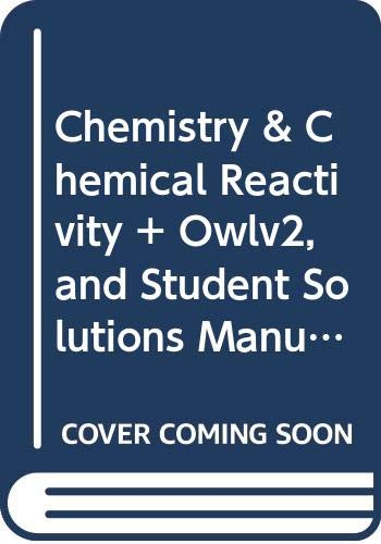 Bundle: Chemistry & Chemical Reactivity, Loose-leaf Version, 10th + OWLv2 with MindTap Reader and Student Solutions Manu