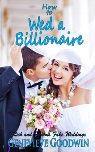 Compare Textbook Prices for How to Wed a Billionaire: A Clean and Wholesome Romance Rich and Famous Fake Weddings Series  ISBN 9781090266521 by Goodwin, Genevieve