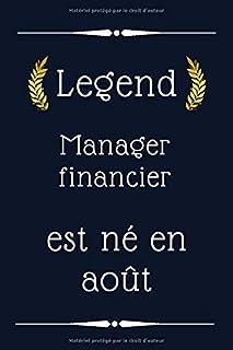 Legend Manager financier ent né en août: cadeau d'anniversaire, cadeau d'anniversaire de Manager financier , 110 pages (6 ...