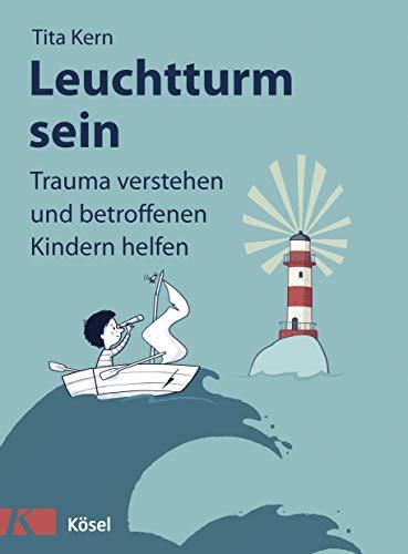 Leuchtturm sein: Trauma verstehen und betroffenen Kindern helfen