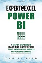 EXPERT @ EXCEL: Power BI: A STEP-BY-STEP GUIDE TO LEARN AND MASTER EXCEL TO GET AHEAD @ WORK, BUSINESS AND PERSONAL FINANCES