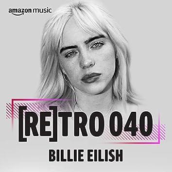 RETRO 040: Billie Eilish