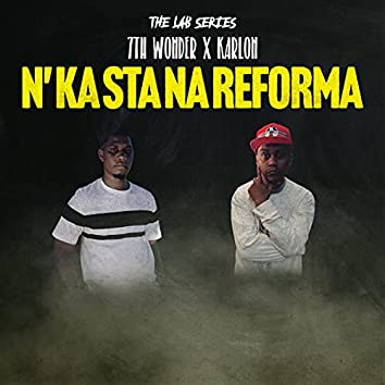 [The Lab Series] N' Ka Sta na Reforma