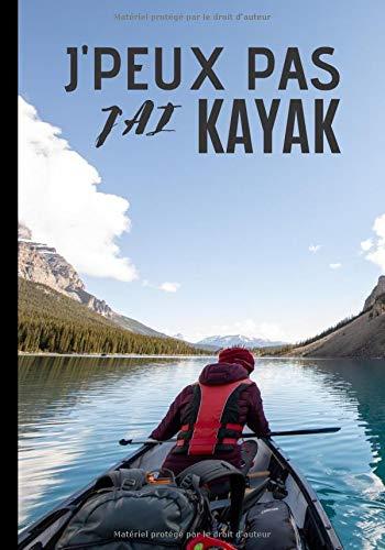 J'peux pas j'ai kayak: Journal de notes pour passionné et amateur de kayak - passion de canoë, sport en plein air| 100 pages au format 7*10 pouces