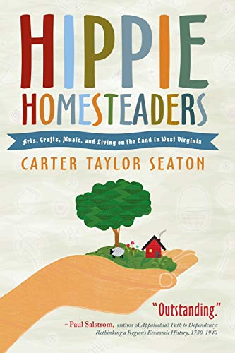 Compare Textbook Prices for Hippie Homesteaders: Arts, Crafts, Music and Living on the Land in West Virginia 1st Edition ISBN 9781938228902 by Seaton, Carter Taylor