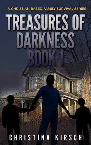 Treasures of Darkness Book 1: A Christian Based Family Survival Series by [Christina Kirsch]
