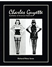 CHARLES GUYETTE: Godfather of American Fetish Art [*Cream Paper Edition*] (Vintage Fetish History, Irving Klaw, John Willie, Bettie Page)