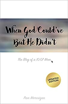 When God Could've But He Didn't: The Blog of a 10:07 Mom by [Pam Marasigan]