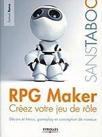 RPG Maker - Créez votre jeu de rôle. Décors et héros, gameplay et conception de niveaux. de Samuel Ronce