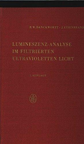 Lumineszenz-Analyse im filtrierten ultravioletten Licht,Ein Hilfsbuch beim Arbeiten mit den Analysenlampen; Völlig neu bearbeitet und ergänzt von J. Eisenbrand; mit 93 zum Teil farbigen Abbildungen und 35 Tabellen, 7. Auflage