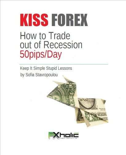 KISS FOREX : How to Forex Trade out of Recession 50pips/Day (Keep It Simple Stupid Lessons) (FXHOLIC Book 1)