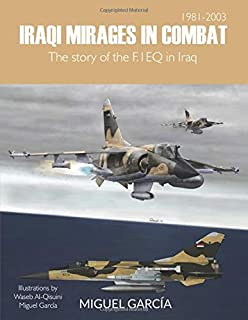 Iraqi Mirages In Combat: The story of the F.1EQ in Iraq
