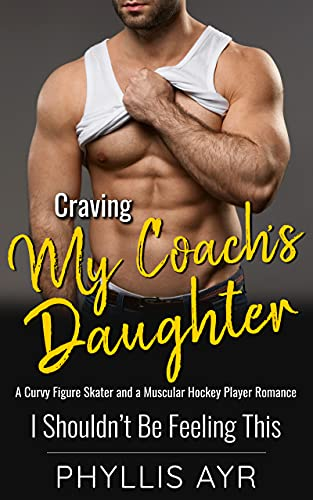 Craving My Coach's Daughter: A Curvy Figure Skater and a Muscular Hockey Player Romance (I Shouldn't Be Feeling This Book 18) (English Edition)