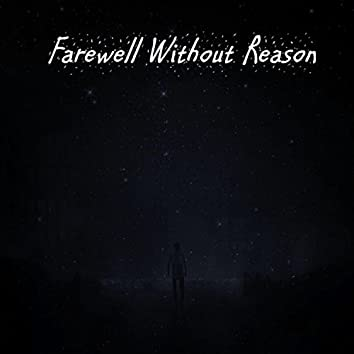 Farewell Without Reason