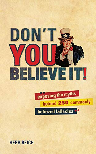 Don't You Believe It!: Exposing the Myths Behind Commonly Believed Fallacies by [Herb Reich]