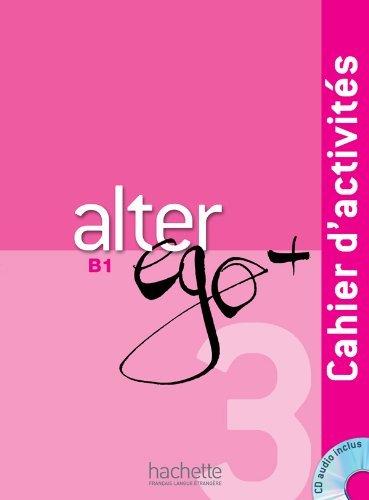 [[Alter Ego +: Cahier d'activites + CD audio B1: Alter Ego + 3 : Cahier d'activités + CD audio]] [By: Fleury, Cynthia] [January, 2013]