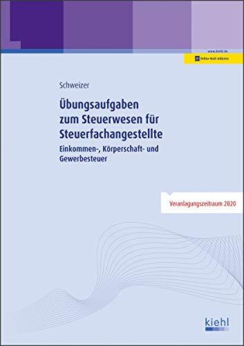Übungsaufgaben zum Steuerwesen für Steuerfachangestellte: Einkommen-, Körperschaft- und Gewerbesteuer
