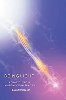 Being Light  A Guide To Living In Multidimensional Realities