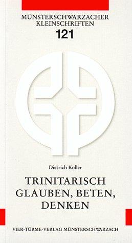 Trinitarisch glauben, beten, denken. Die Dreieinigkeit als Liebessymbol