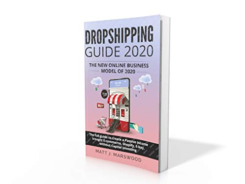 Dropshipping Guide 2020: The New Online Business Model of 2020. The Full Guide to Create a Passive Income trought E-commerce, Shopify, E-bay, without Capital Investing (English Edition) eBook: Marswood, Matt J.: Amazon.es:
