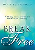 Break Free: A 45-Day Encounter with God that Changes Everything (English Edition)