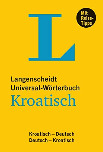 Langenscheidt Universal-Wörterbuch Kroatisch - mit Tipps für die Reise: Kroatisch-Deutsch/Deutsch-Kroatisch (Langenscheidt Universal-Wörterbücher)