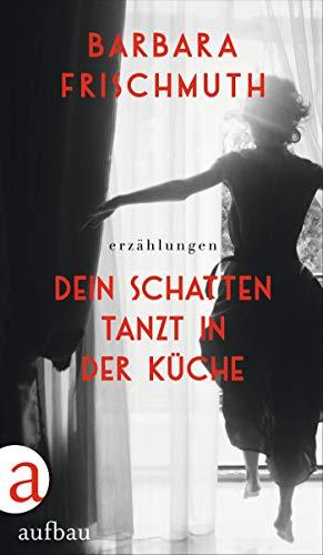 Dein Schatten tanzt in der Küche: Erzählungen