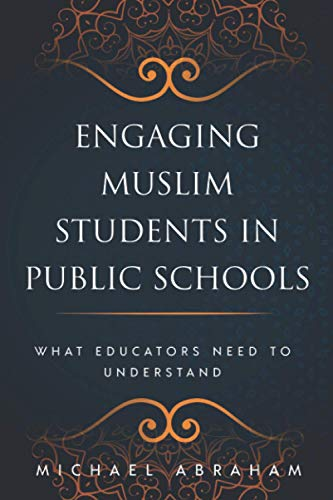 Engaging Muslim Students in Public Schools: What Educators Need to Understand