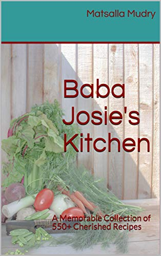 Baba Josie's Kitchen: A Memorable Collection of 550+ Cherished Recipes (English Edition)